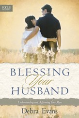 Blessing Your Husband: Understanding and Affirming Your Man - eBook