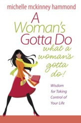 Woman's Gotta Do What a Woman's Gotta Do, A: Wisdom for Taking Control of Your Life - eBook