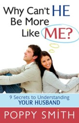 Why Can't He Be More Like Me?: 9 Secrets to Understanding Your Husband - eBook