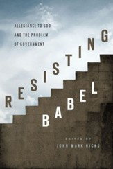 Resisting Babel: Allegiance to God and the Problem of Government