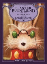 E. Aster Bunnymund and the Warrior Eggs at the Earth's Core! - eBook