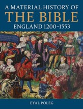 A Material History of the Bible, England 1200-1553
