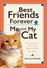 Best Friends Forever: Me and My Cat: What I've Learned About Life, Love, and Faith From My Cat - eBook