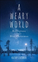 A Weary World: Reflections for a Blue Christmas