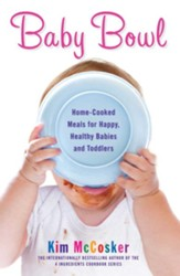 Baby Bowl: Home-Cooked Meals for Happy, Healthy Babies and Toddlers - eBook