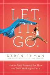 Let It Go: How to Stop Running the Show and Start Walking in Faith - eBook