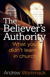 Believer's Authority: What You Didn't Learn in Church - eBook
