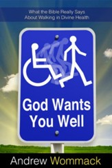 God Wants You Well: What the Bible Really Says about Walking in Divine Health - eBook