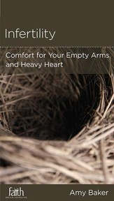Infertility: Comfort for Your Empty Arms and Heart
