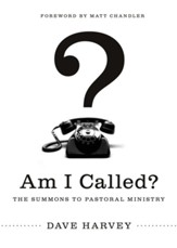 Am I Called? (Foreword by Matt Chandler): The Summons to Pastoral Ministry - eBook