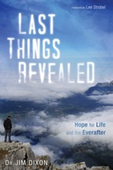 Last Things Revealed: Hope for Life and the Everafter - eBook