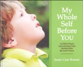 My Whole Self Before You: A Child's Prayer and Learning Guide Modeled After the Lord's Prayer - Slightly Imperfect