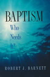 Baptism: Who Needs It?
