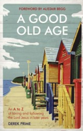 A Good Old Age: An A to Z of Loving and Following the Lord Jesus in Later Years - Slightly Imperfect