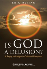 Is God A Delusion: A Reply to Religion's Cultured Despisers - eBook