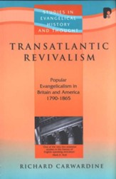 Transatlantic Revivalism: Popular Evangelicalism in Britain and America, 1790-1865