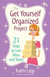 Get Yourself Organized Project, The: 21 Steps to Less Mess and Stress - eBook