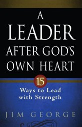 Leader After God's Own Heart, A: 15 Ways to Lead with Strength - eBook