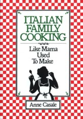 Italian Family Cooking: Like Mamma Used to Make - eBook