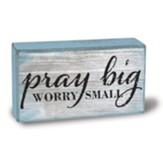 Pray Big Box Plaque