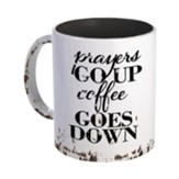 Prayers Go Up Coffee Goes Down Mug