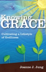 Knowing Grace: Cultivating a Lifestyle of Godliness - eBook