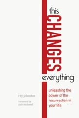 This Changes Everything: Unleashing the Power of the Resurrection in Your Life - eBook