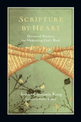 Scripture by Heart: Devotional Practices for Memorizing God's Word - eBook