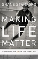 Making Life Matter: Embracing the Joy in the Everyday - eBook