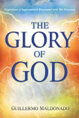 Glory Of God: Experience a Supernatural Encounter with His Presence - eBook