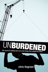 Unburdened: The Secret to Letting God Carry the Things That Weigh You Down - eBook