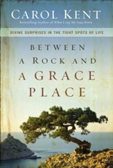 Between a Rock and a Grace Place: Divine Surprises in the Tight Spots of Life - eBook