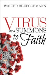 Virus as a Summons to Faith: Biblical Reflections in a Time of Loss, Grief and Anxiety