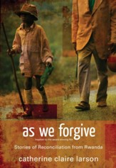 As We Forgive: Stories of Reconciliation from Rwanda - eBook