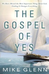 The Gospel of Yes: We Have Missed the Most Important Thing About God. Finding It Changes Everything - eBook