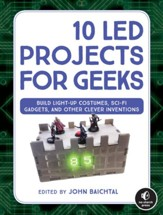 10 LED Projects for Geeks: LightUp Costumes, SciFi Gadgets, and Other Clever Inventions
