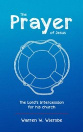 The Prayer of Jesus: The Lord's Intercession for His Church