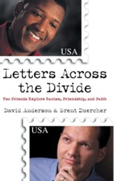 Letters Across the Divide: Two Friends Explore Racism, Friendship, and Faith - eBook