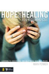 Hope and Healing for Kids Who Cut: Learning to Understand and Help Those Who Self-Injure - eBook