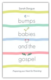 Bumps, Babies and the Gospel: Preparing Your Heart for Parenting