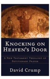 Knocking on Heaven's Door: A New Testament Theology of Petitionary Prayer - eBook