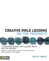 Creative Bible Lessons on the Prophets: 12 Sessions Packed with Ancient Truth for the Present - eBook