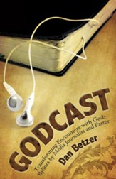 Godcast: Transforming Encounters with God; Bylines by Media Journalist and Pastor - eBook