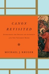 Canon Revisited: Establishing the Origins and Authority of the New Testament Books - eBook