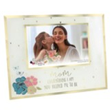 Mom Everything I Am You Helped Me To Be Photo Frame