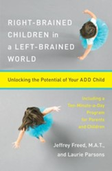 Right-Brained Children in a Left-Brained World: Unlocking the Potential of Your ADD Child - eBook