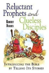 Reluctant Prophets and Clueless Disciples: Introducing the Bible by Telling Its Stories - eBook