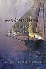 The Greatest of These: Biblical Moorings of Love - eBook