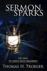 Sermon Sparks: 122 Ideas to Ignite Your Preaching - eBook