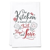 Our Kitchen is Seasoned with Faith Hope and Love Tea Towel